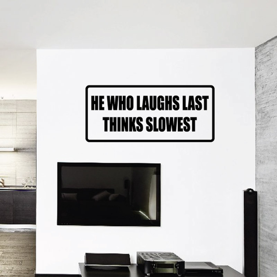 He who laughs last thinks slowest Decal