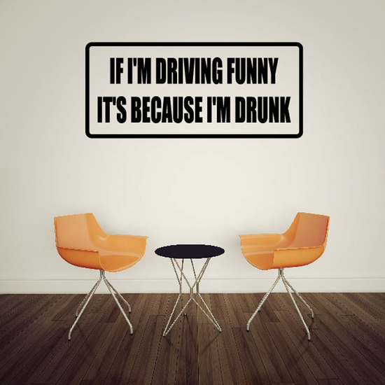 If I'm driving funny it's because I'm drunk Decal