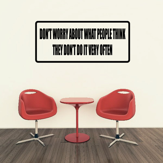 Don't worry about what people think they don't to it very often Decal