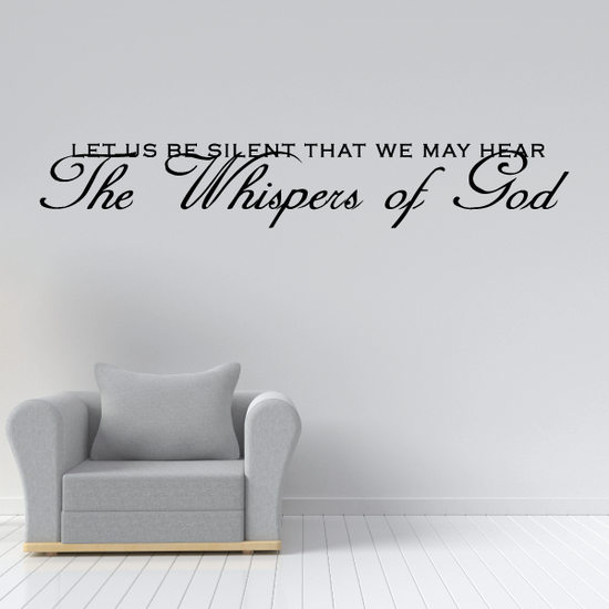 Let us be silent that we may here the whispers of god Decal