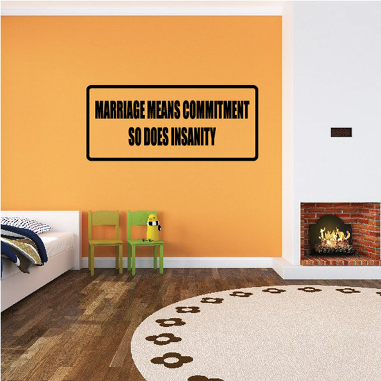Marriage means commitment so does insanity Decal