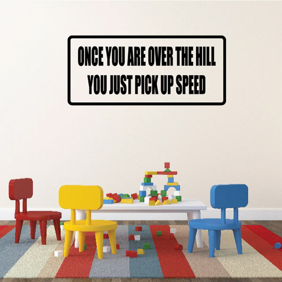 Once you are over the hill you just pick up speed Decal