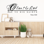 O love the lord all ye his saints Psalm 31:23 Decal