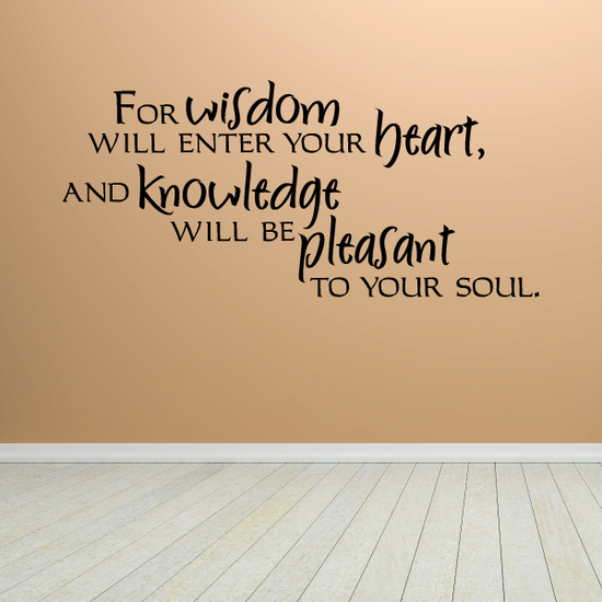For wisdom will enter your heart and knowledge will be pleasant to your soul Decal