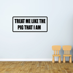 Treat me like the pig that I am Decal