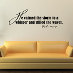 He calmed the storm to a whisper and stilled the waves Psalm 107:89