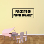 Places to go people to annoy Decal