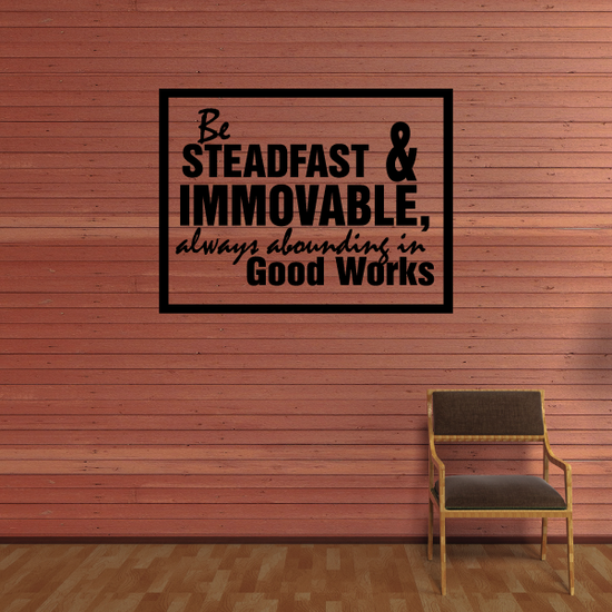 Be Steadfast and immovable always abounding good works Decal