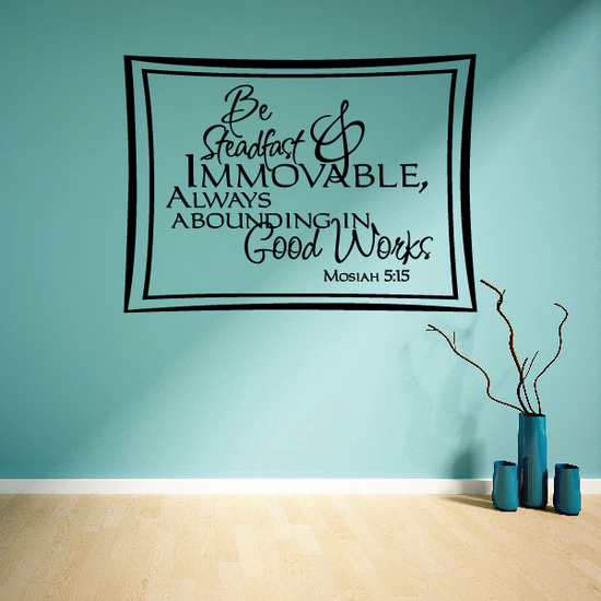 Be steadfast and immovable always abounding in good works Mosiah 5:15 Decal