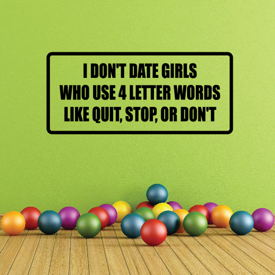 I dont date girls who use 4 letter words like quit stop or dont Decal