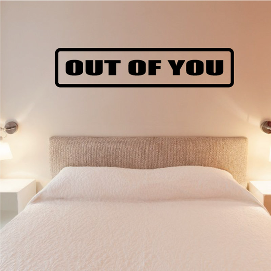 Out of you Decal
