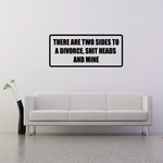 There are two sides to divorce, Sh*t heads and mine Decal