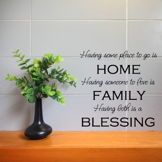 Having some place to go is Home having someone to love is FAMILY having both is a BLESSING Decal
