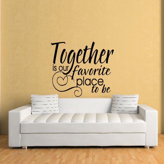 Together is our favorite place to be Wall Decal