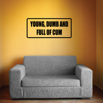 Young Dumb And full of cum Decal