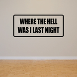 Where the hell was I last night Decal