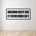 Housework doesn't suck if it did men would like it Decal