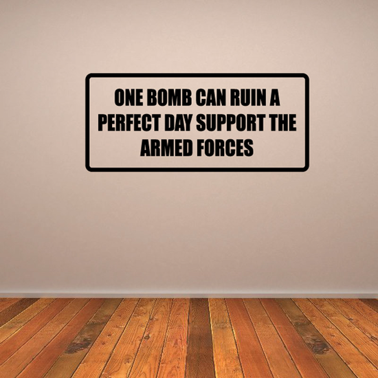 One bomb can ruin a perfect day support the armed forces Decal