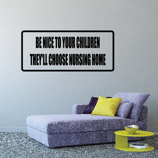 Be nice to your children they値l choose nursing home Decal