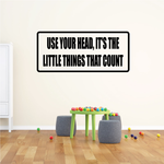 Use your head it's the little things that count Decal