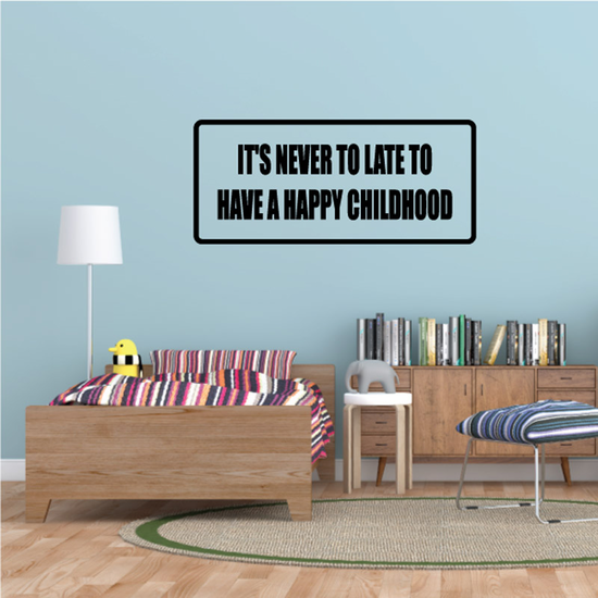 Its never to late to have a happy childhood Decal