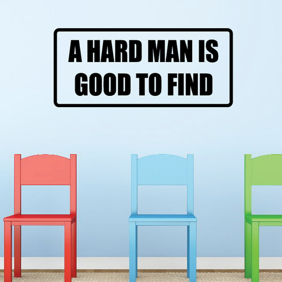 A hard man is good to find Decal