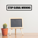 Stop Global Whining Decal