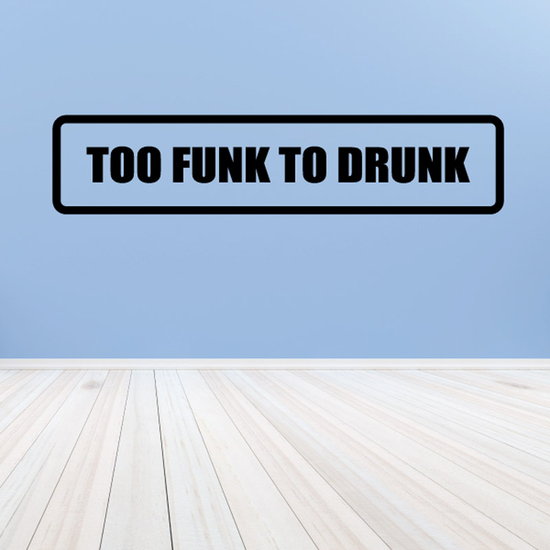 Too funk to drunk Decal