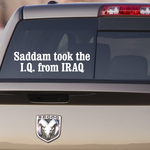 Saddam Took The IQ From Iraq Decal