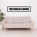 Youre Problem is obvious Decal