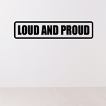 Loud and proud Decal