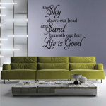 The Sky Above Your Head And Sand Beneath Our Feet Life Is Good Wall Decal