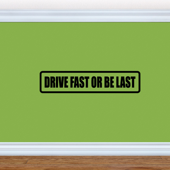 Drive fast or be last Decal