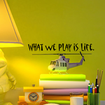 What we play is life. Wall Decal