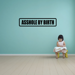 Asshole by birth Decal