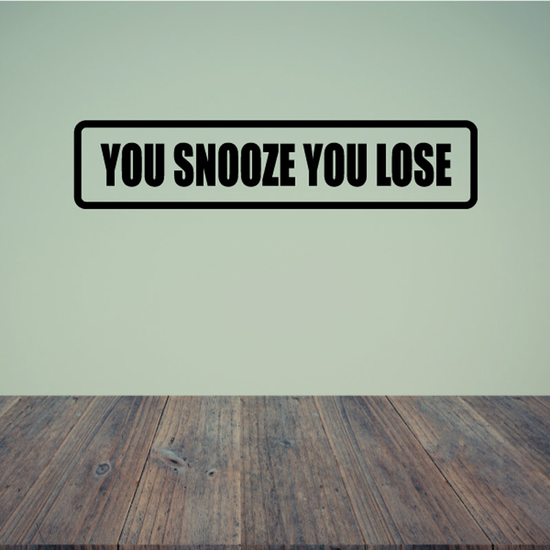 You snooze you loose Decal