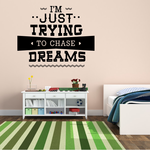 I'm Just Trying To Chase Dreams Decal