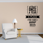 At Least Once a Year Go To a Place You Have Never Been Wall Decal