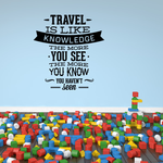 Travel Is Like Knowledge The More You See The More You Know You Haven't Seen Wall Decal