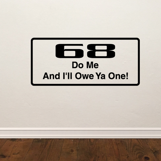 68 do me and ill owe ya one Decal