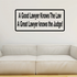 A good lawyer knows the law a great one knows the judge Decal