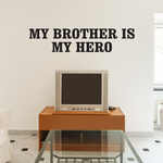 My Brother Is My Hero Decal