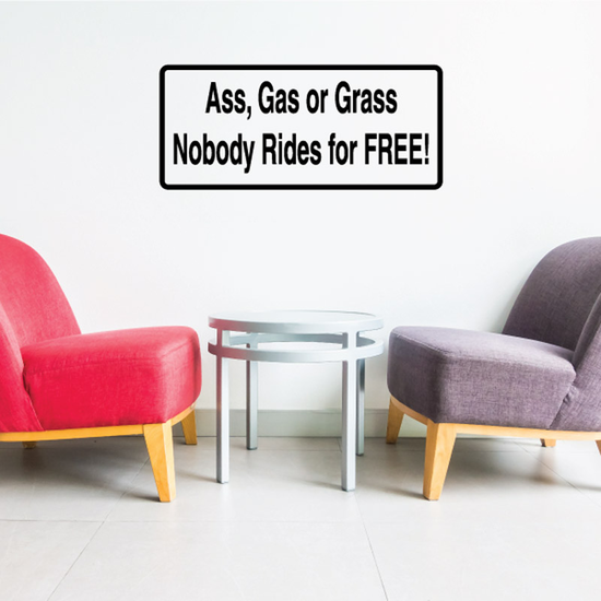 Ass gas or grass nobody rides for free Decal