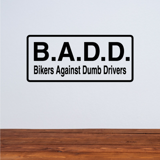 B.A.D.D bikers against dumb drivers Decal