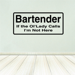 Bartender if the old lady calls im not here Decal