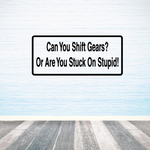 Can you shift gears? Or are you stuck on stupid Decal