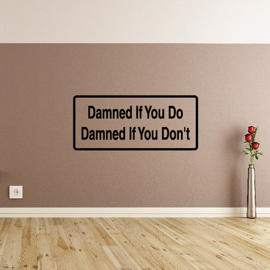 Damned if you do Damned if you don't Decal