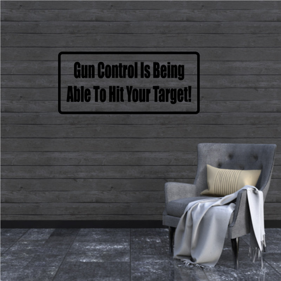 Gun control is being able to hit your target Decal