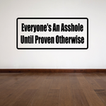 Everyone's an a**hole until proven otherwise Decal