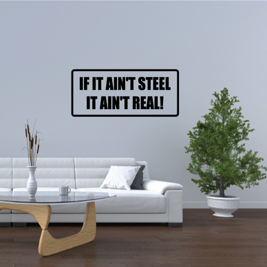 If it aint steel it aint real Decal